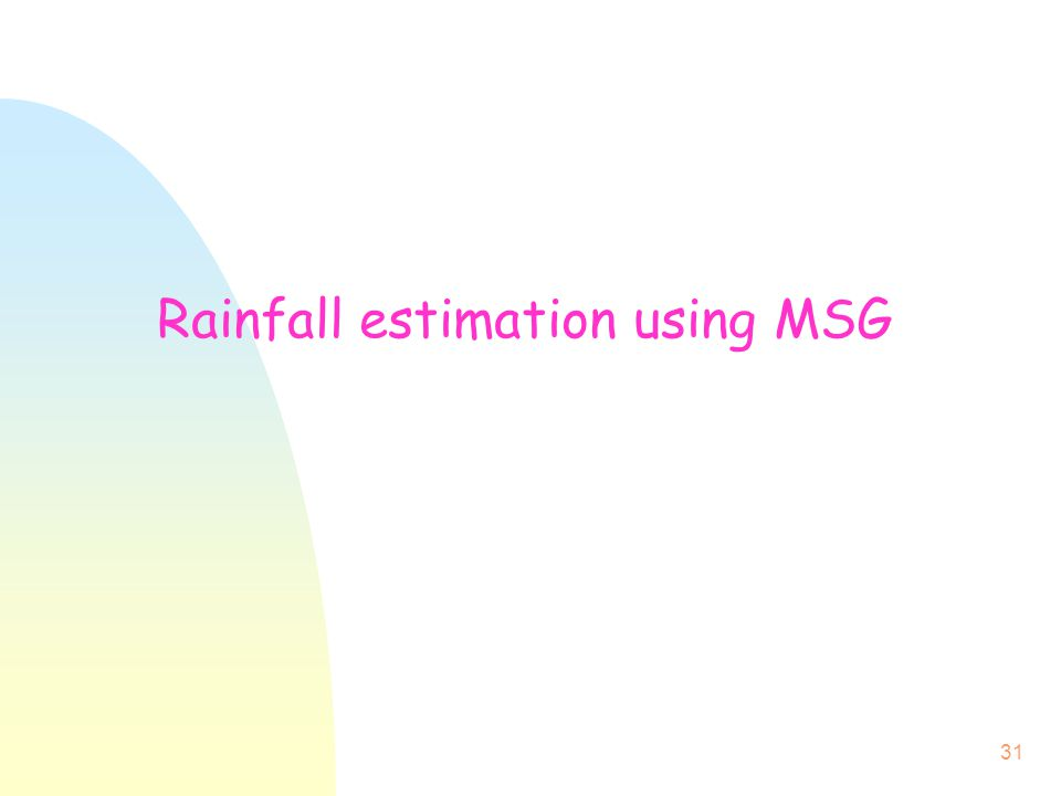 31 Rainfall estimation using MSG