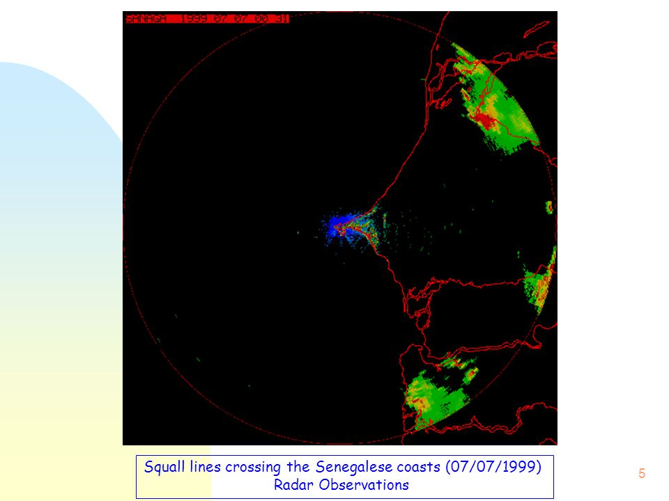 5 Squall lines crossing the Senegalese coasts (07/07/1999) Radar Observations