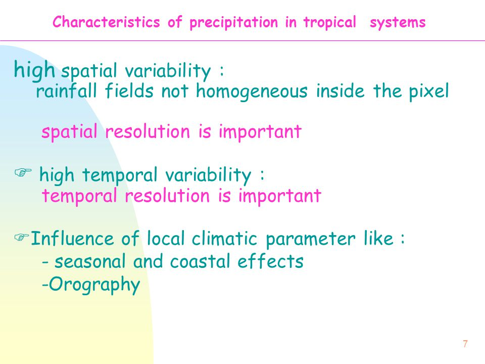 7 Characteristics of precipitation in tropical systems high spatial variability : rainfall fields not homogeneous inside the pixel spatial resolution