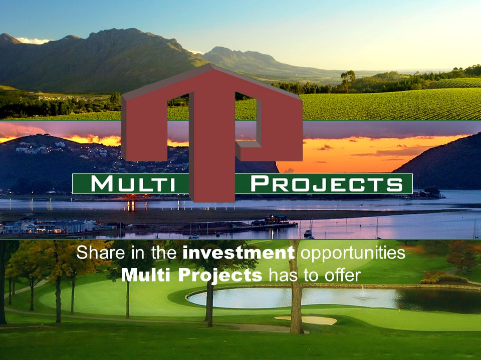 www.multiprojects.com C apital growth and income potential Investment Principals L ow risk investment V alue for money L ow capital outlay