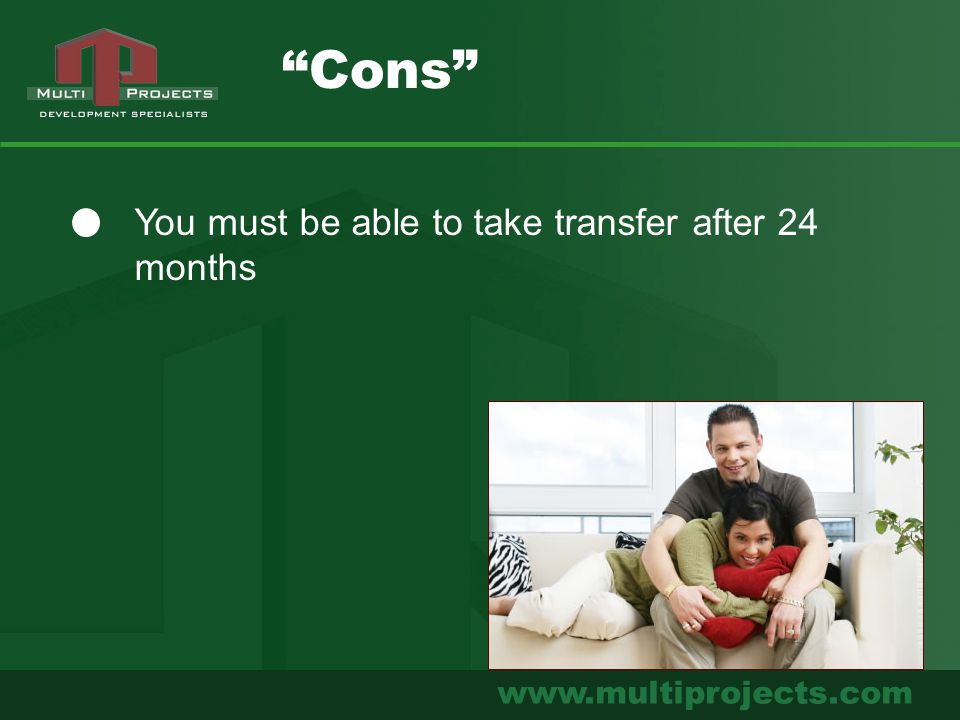 """www.multiprojects.com You must be able to take transfer after 24 months """"Cons"""""""