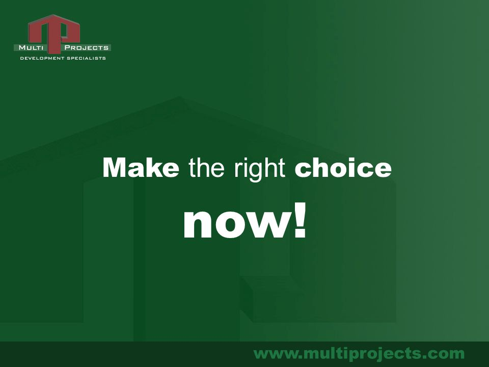 www.multiprojects.com Make the right choice now!