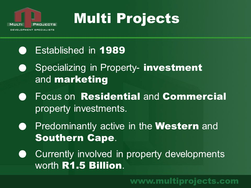 www.multiprojects.com Established in 1989 Specializing in Property- investment and marketing Multi Projects Focus on Residential and Commercial proper