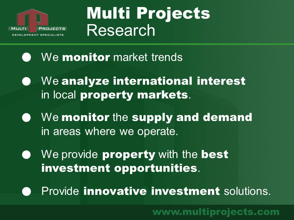 www.multiprojects.com We monitor market trends We analyze international interest in local property markets. Multi Projects Research We monitor the sup