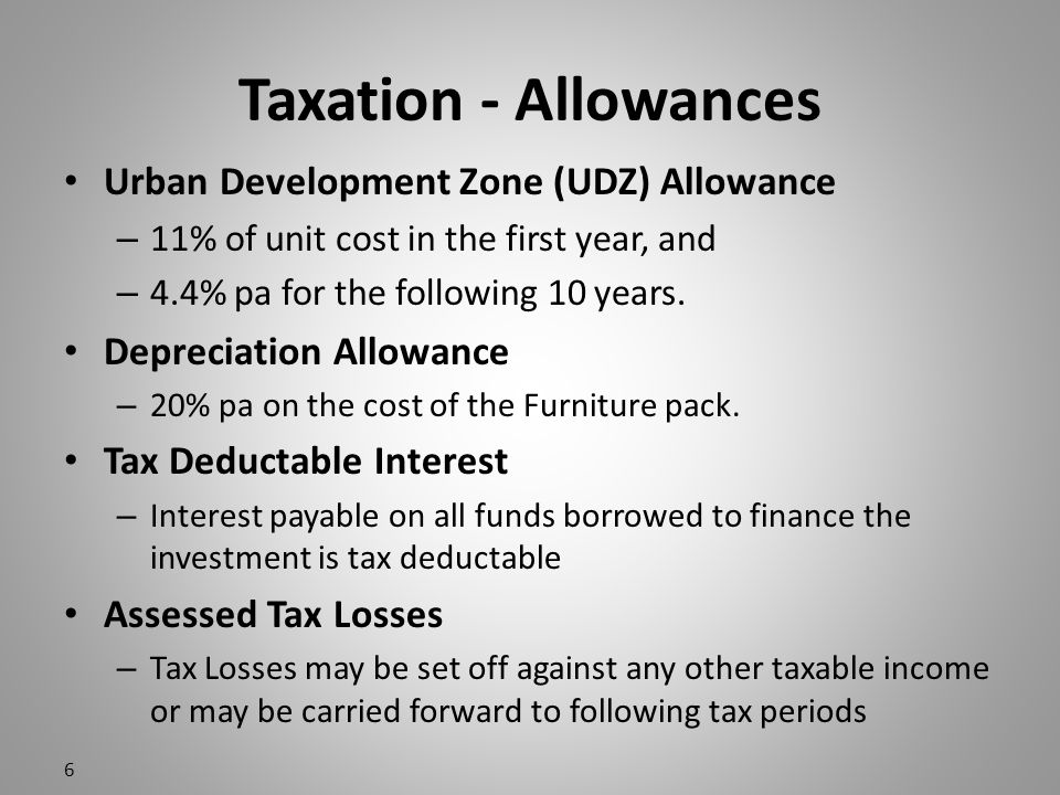Taxation - Allowances Urban Development Zone (UDZ) Allowance – 11% of unit cost in the first year, and – 4.4% pa for the following 10 years.