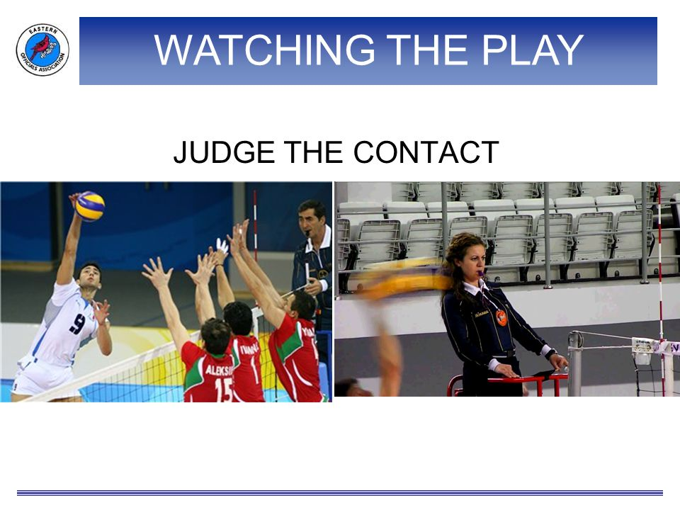 WATCHING THE PLAY JUDGE THE CONTACT