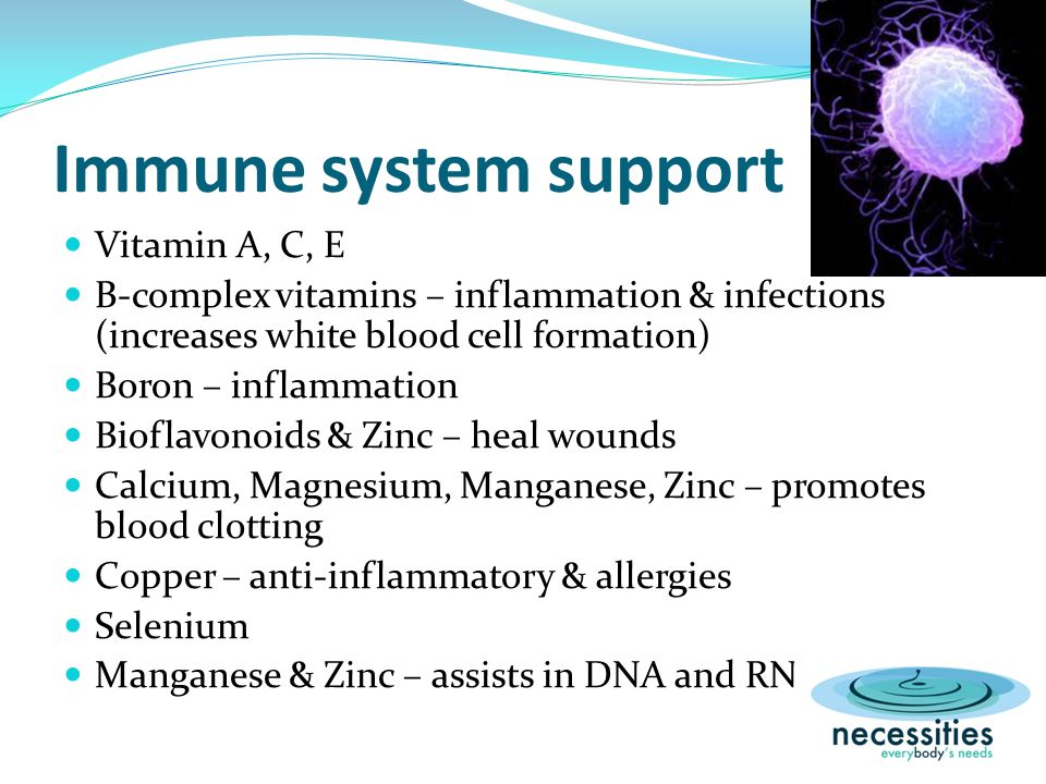 Central Nervous System support Boron – attention, memory & psychomotor skills Iron – improves cognitive function B-complex vitamins – improves memory; concentration and decreases stress, anxiousness & depression Calcium – regulates nerve conduction Magnesium – decreased headaches/migraines Copper – help enzymes form myelin sheaths, increased mood Manganese, Copper, Zinc – normal brain function & preventing depression Zinc – involved in learning
