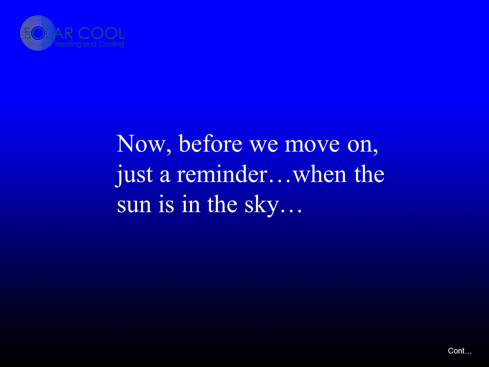 Now, before we move on, just a reminder…when the sun is in the sky… Cont…
