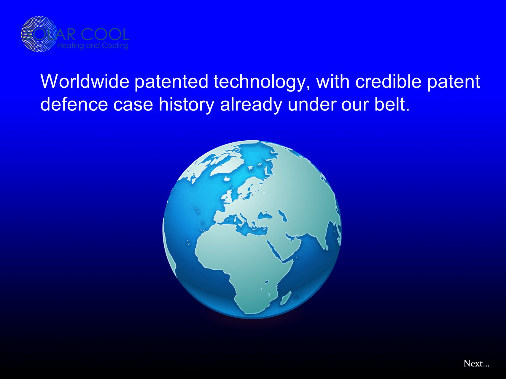 Worldwide patented technology, with credible patent defence case history already under our belt.