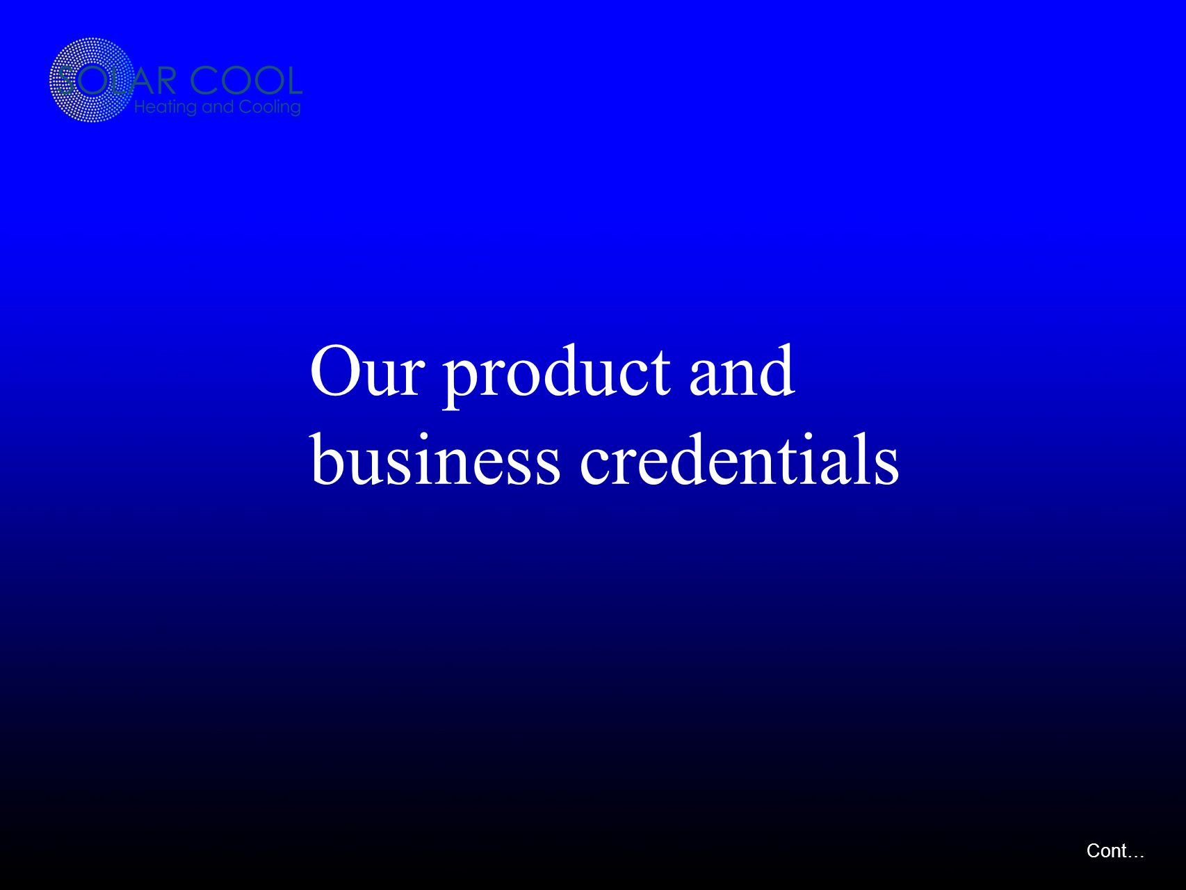 Our product and business credentials Cont…