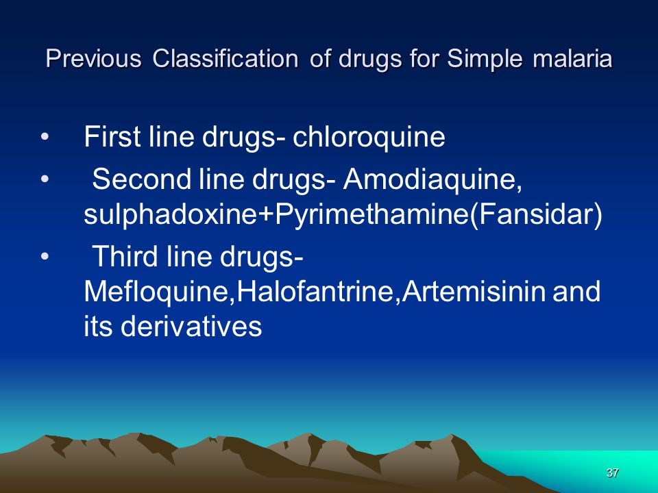 37 Previous Classification of drugs for Simple malaria First line drugs- chloroquine Second line drugs- Amodiaquine, sulphadoxine+Pyrimethamine(Fansidar) Third line drugs- Mefloquine,Halofantrine,Artemisinin and its derivatives