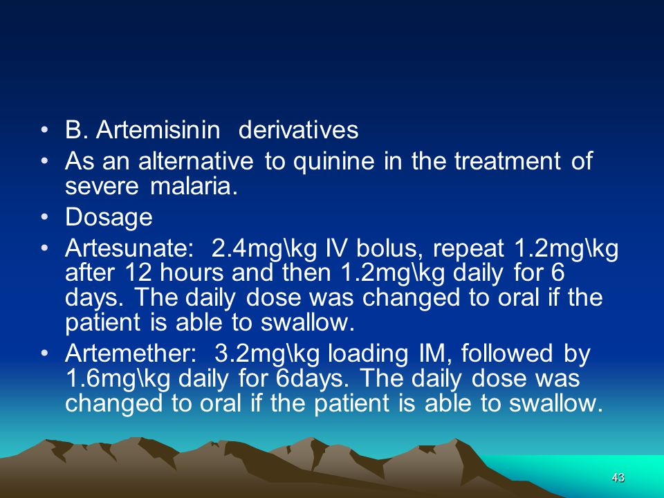 43 B. Artemisinin derivatives As an alternative to quinine in the treatment of severe malaria.