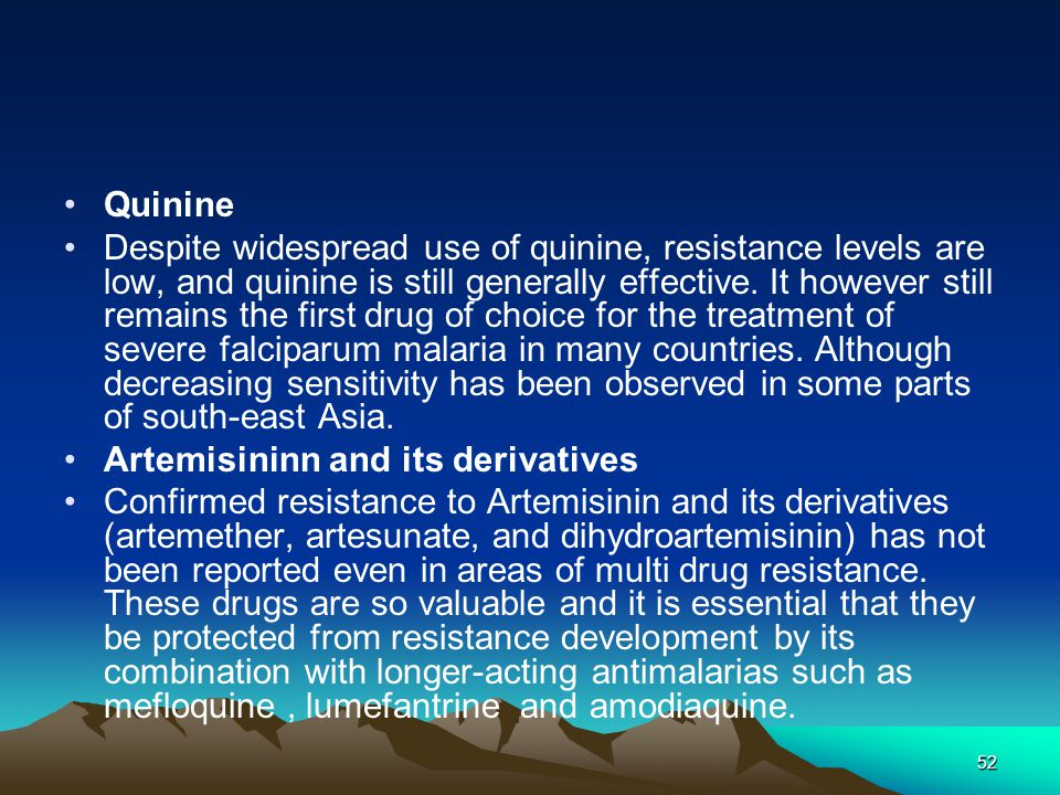52 Quinine Despite widespread use of quinine, resistance levels are low, and quinine is still generally effective.