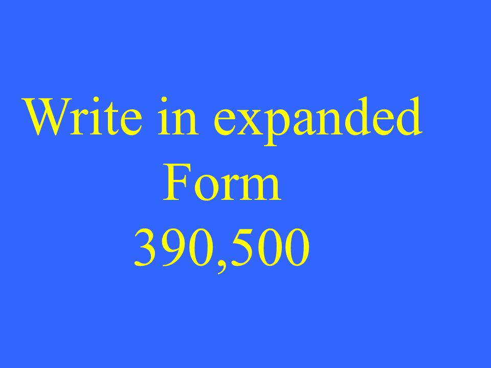 Write in expanded Form 390,500