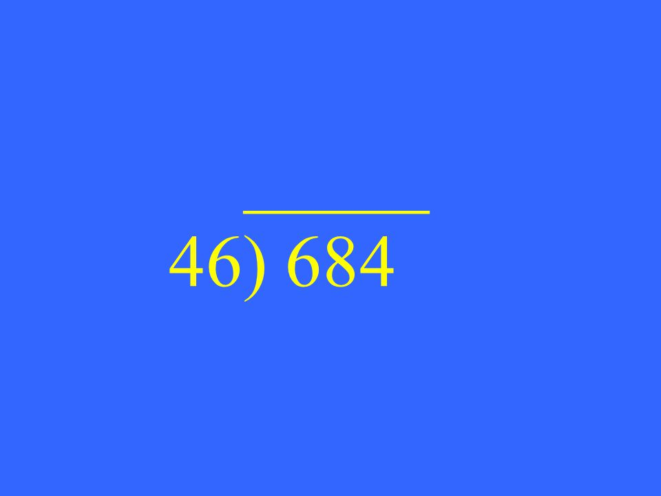 _____ 46) 684