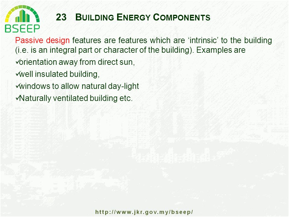 23B UILDING E NERGY C OMPONENTS Passive design features are features which are 'intrinsic' to the building (i.e.