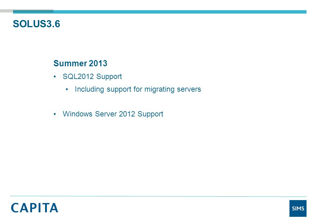 SOLUS3.6 Summer 2013 SQL2012 Support Including support for migrating servers Windows Server 2012 Support