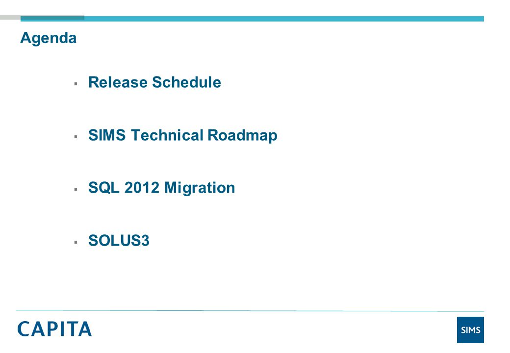 Agenda  Release Schedule  SIMS Technical Roadmap  SQL 2012 Migration  SOLUS3