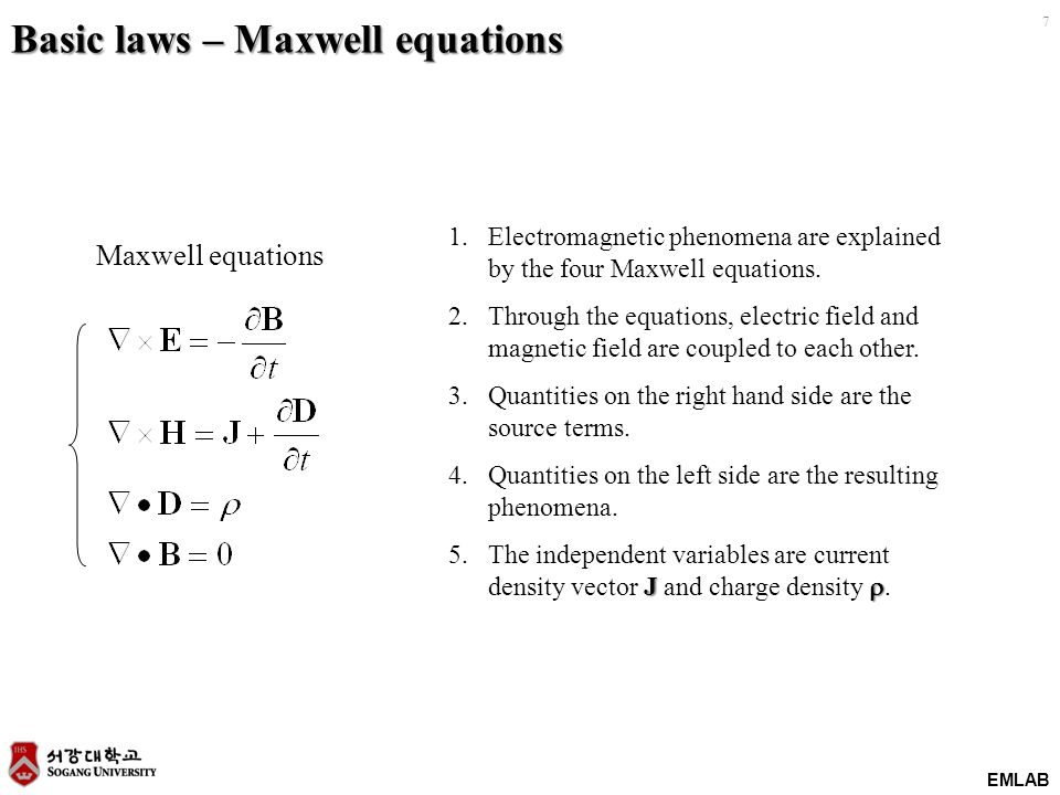 EMLAB 7 Basic laws – Maxwell equations 1.Electromagnetic phenomena are explained by the four Maxwell equations.