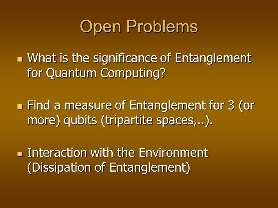 Open Problems What is the significance of Entanglement for Quantum Computing.