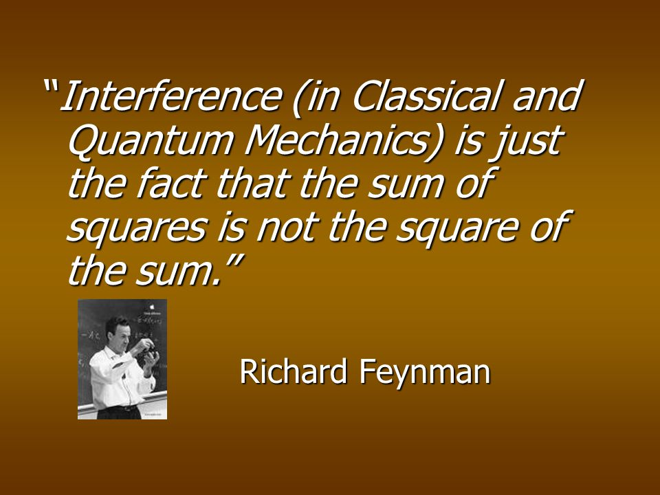 Interference (in Classical and Quantum Mechanics) is just the fact that the sum of squares is not the square of the sum.