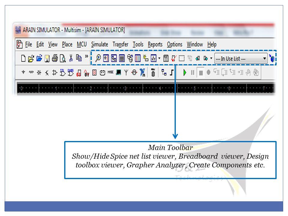 Main Toolbar Show/Hide Spice net list viewer, Breadboard viewer, Design toolbox viewer, Grapher Analyzer, Create Components etc.