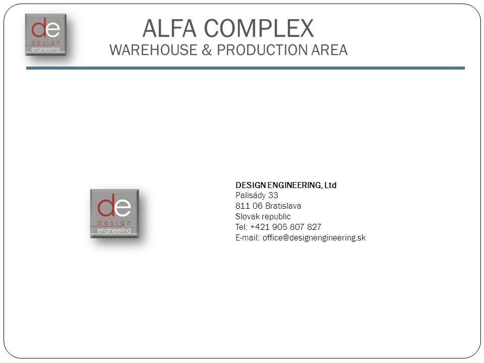 ALFA COMPLEX WAREHOUSE & PRODUCTION AREA DESIGN ENGINEERING, Ltd Palisády 33 811 06 Bratislava Slovak republic Tel: +421 905 807 827 E-mail: office@designengineering.sk