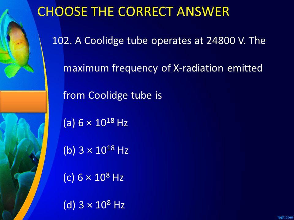 102.A Coolidge tube operates at 24800 V.