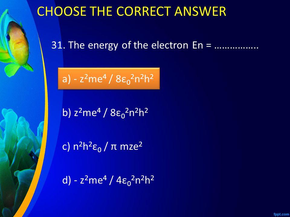 31.The energy of the electron En = ……………..