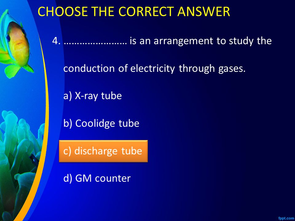 4.…………………… is an arrangement to study the conduction of electricity through gases.