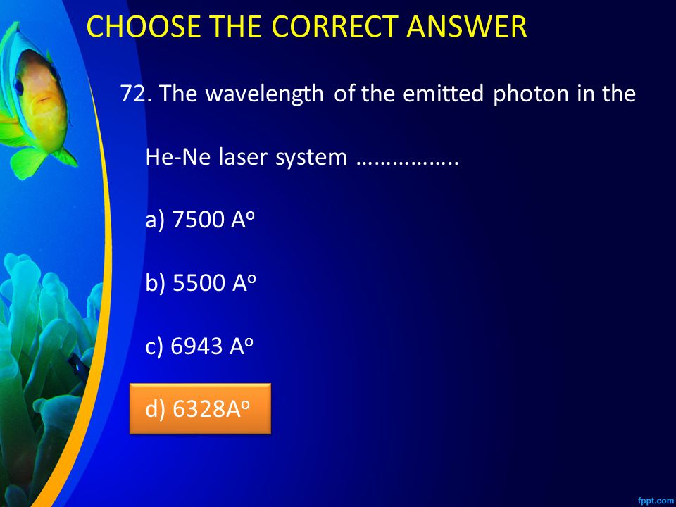72. The wavelength of the emitted photon in the He-Ne laser system ……………..