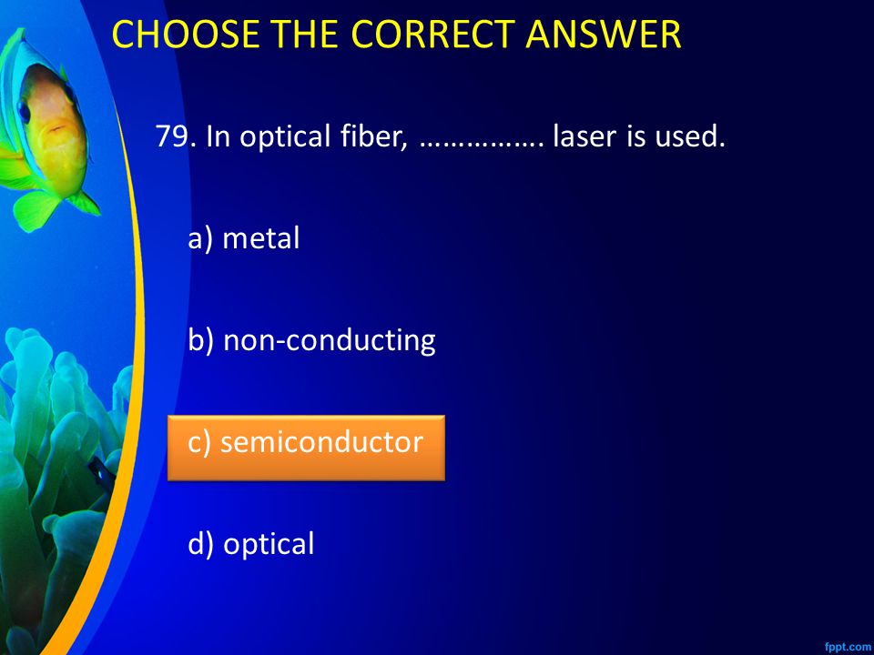 79. In optical fiber, ……………. laser is used.