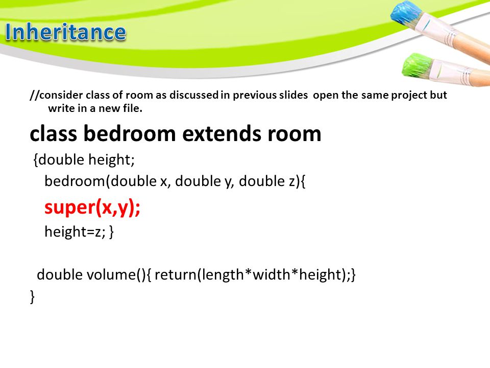 //consider class of room as discussed in previous slides open the same project but write in a new file. class bedroom extends room {double height; bed