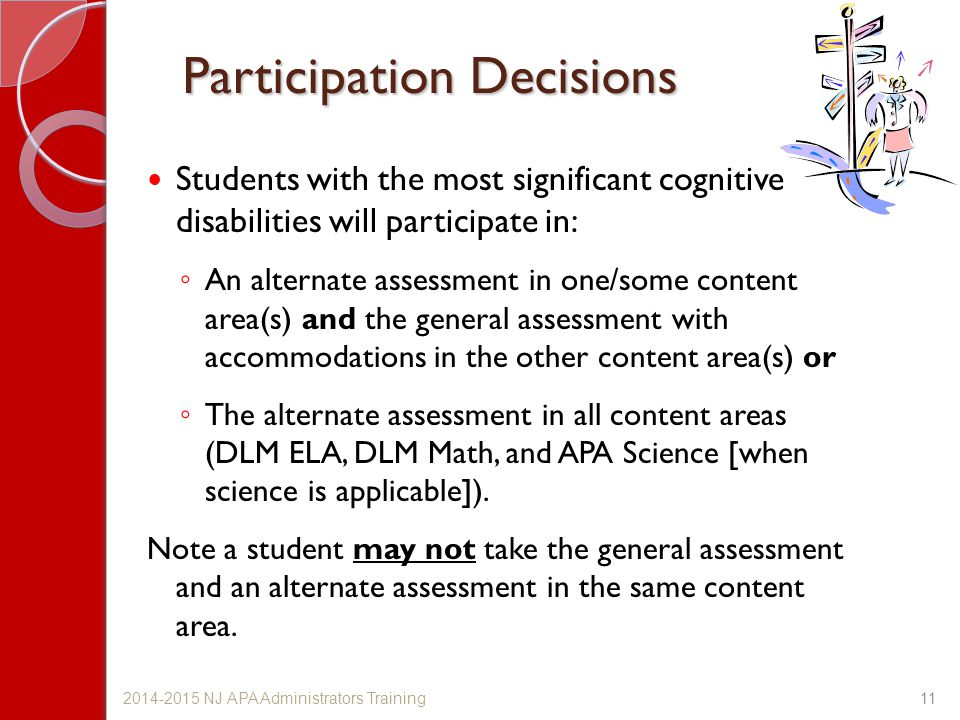 112014-2015 NJ APA Administrators Training Participation Decisions Students with the most significant cognitive disabilities will participate in: ◦ An