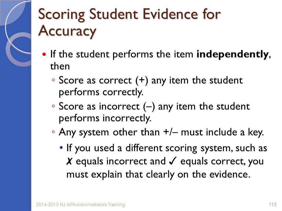 1132014-2015 NJ APA Administrators Training If the student performs the item independently, then ◦ Score as correct (+) any item the student performs