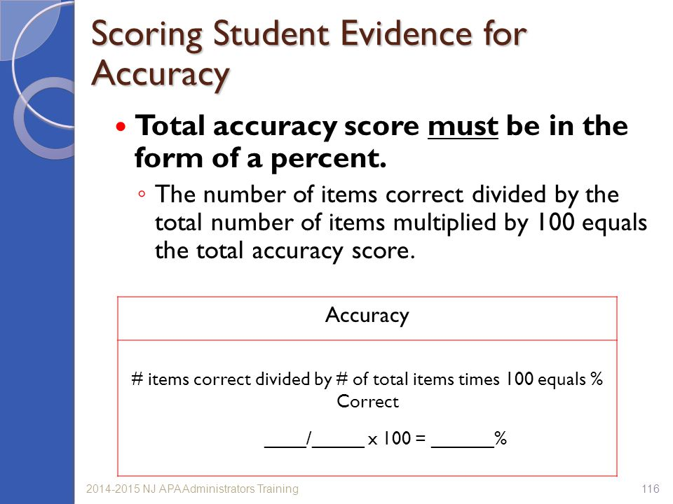 1162014-2015 NJ APA Administrators Training Total accuracy score must be in the form of a percent. ◦ The number of items correct divided by the total