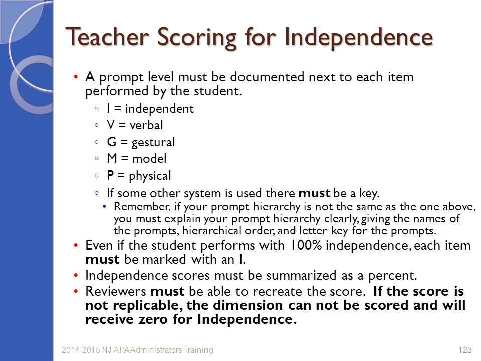 1232014-2015 NJ APA Administrators Training A prompt level must be documented next to each item performed by the student. ◦ I = independent ◦ V = verb