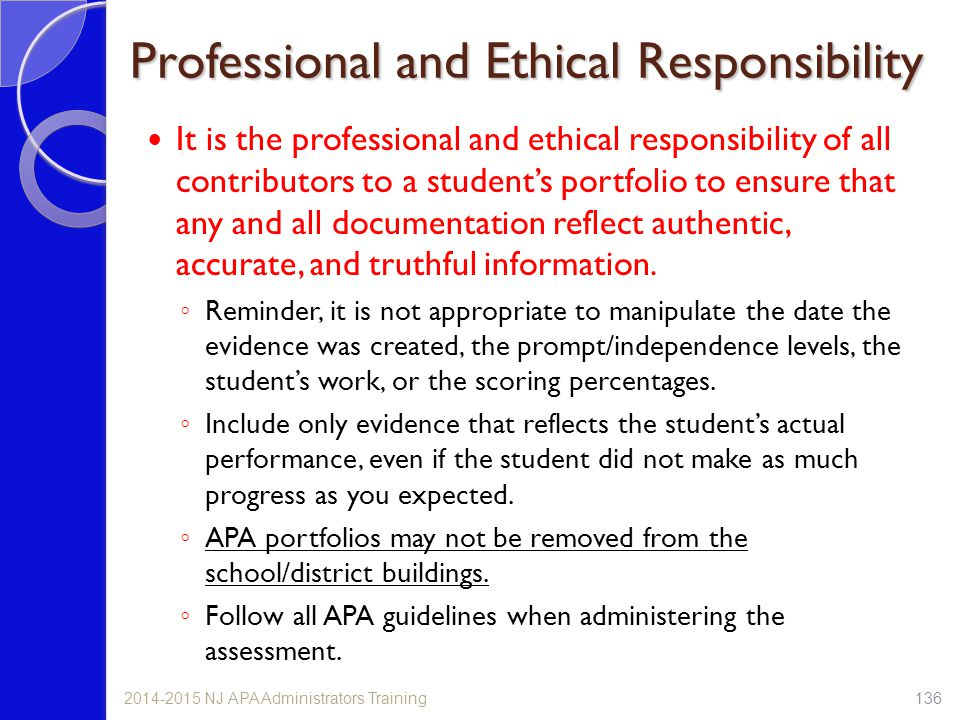 Professional and Ethical Responsibility It is the professional and ethical responsibility of all contributors to a student's portfolio to ensure that