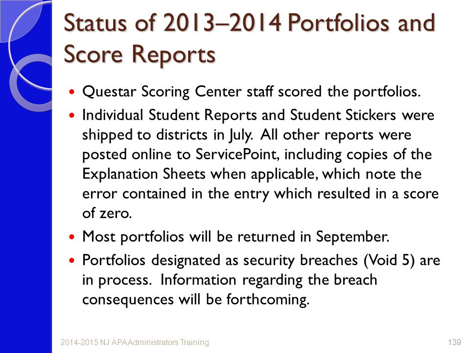 Status of 2013–2014 Portfolios and Score Reports Questar Scoring Center staff scored the portfolios. Individual Student Reports and Student Stickers w