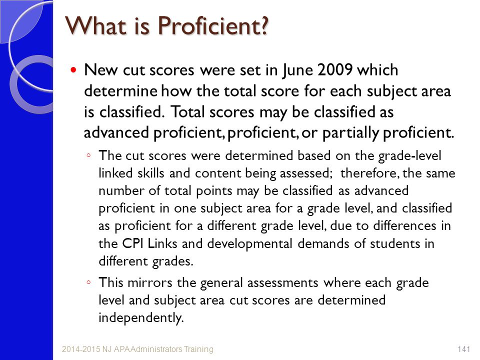 What is Proficient? New cut scores were set in June 2009 which determine how the total score for each subject area is classified. Total scores may be