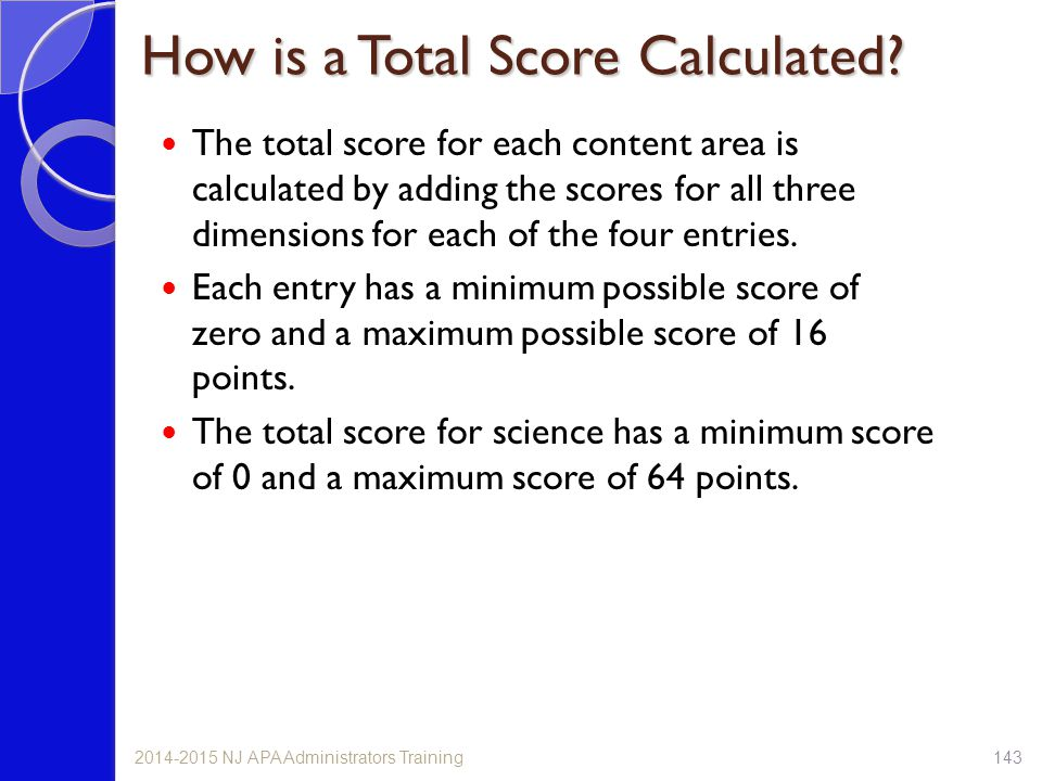 How is a Total Score Calculated? The total score for each content area is calculated by adding the scores for all three dimensions for each of the fou