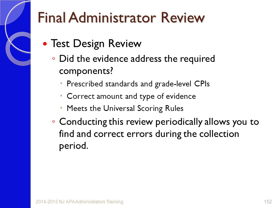 Final Administrator Review Test Design Review ◦ Did the evidence address the required components?  Prescribed standards and grade-level CPIs  Correc