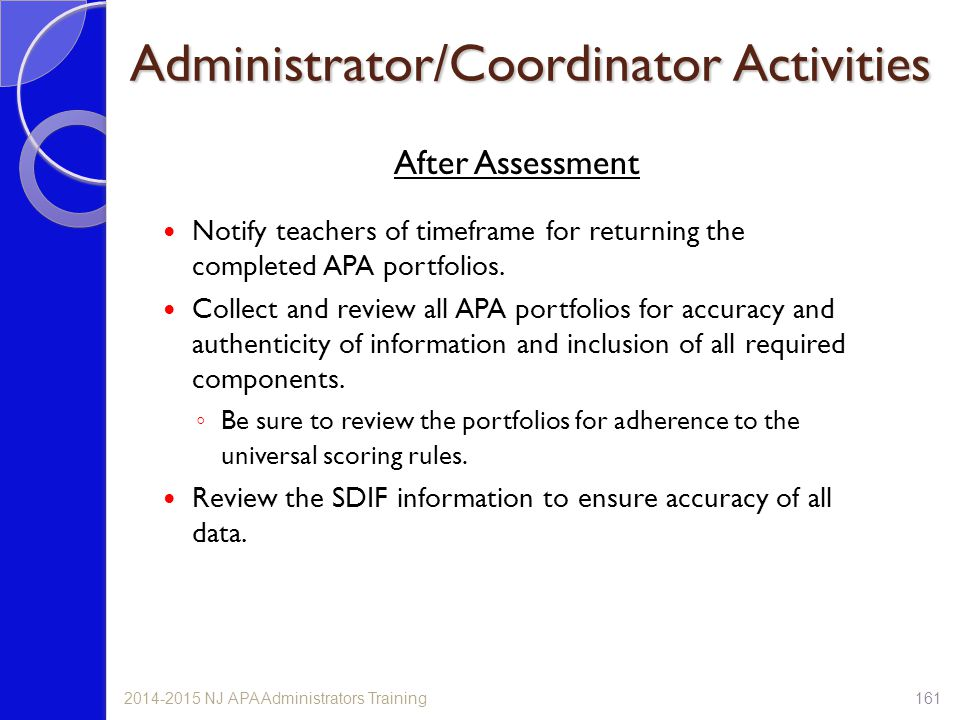 Administrator/Coordinator Activities After Assessment Notify teachers of timeframe for returning the completed APA portfolios. Collect and review all