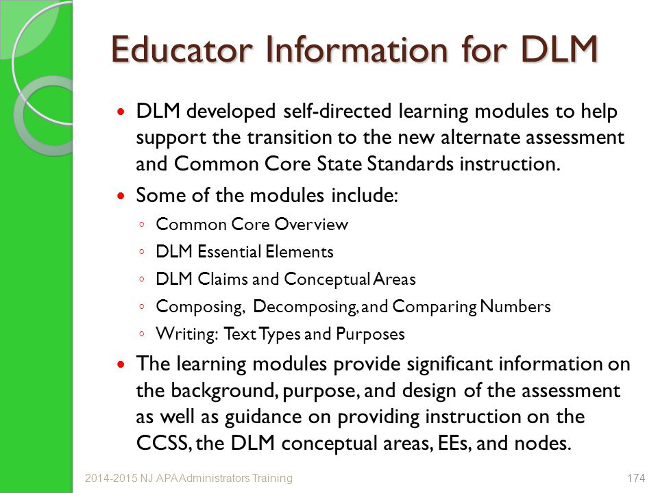 Educator Information for DLM DLM developed self-directed learning modules to help support the transition to the new alternate assessment and Common Co