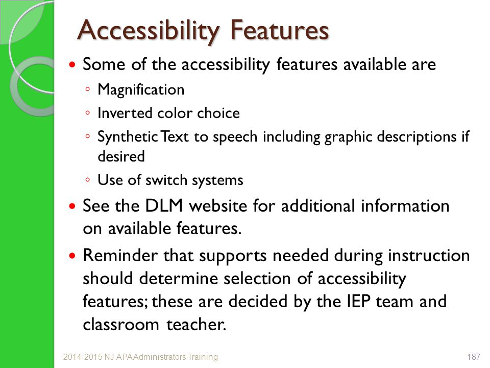 Accessibility Features Some of the accessibility features available are ◦ Magnification ◦ Inverted color choice ◦ Synthetic Text to speech including g