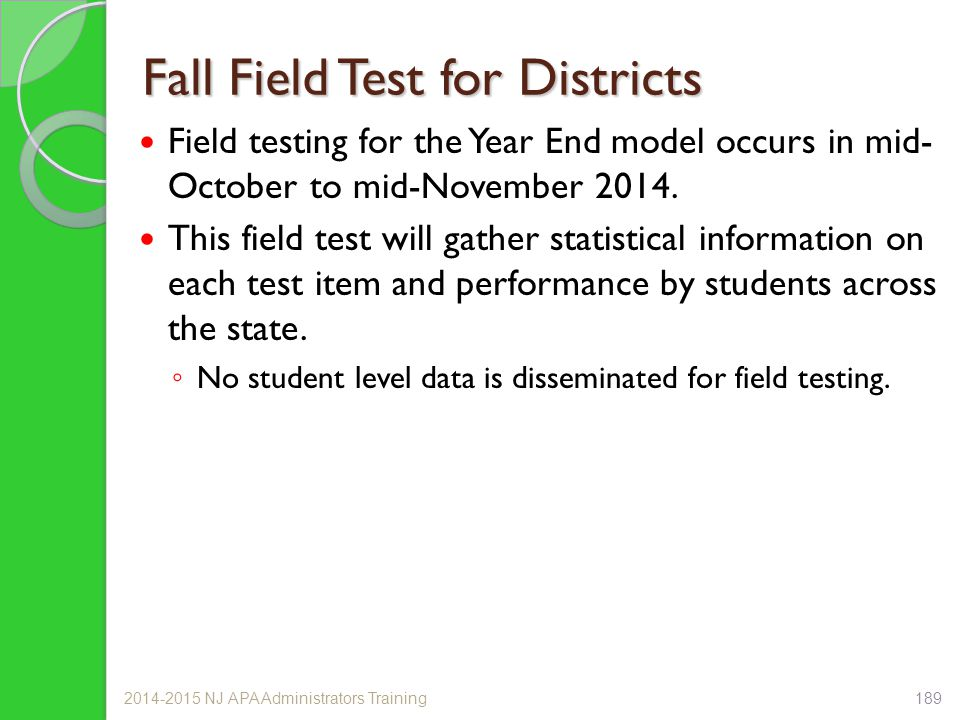 Fall Field Test for Districts Field testing for the Year End model occurs in mid- October to mid-November 2014. This field test will gather statistica