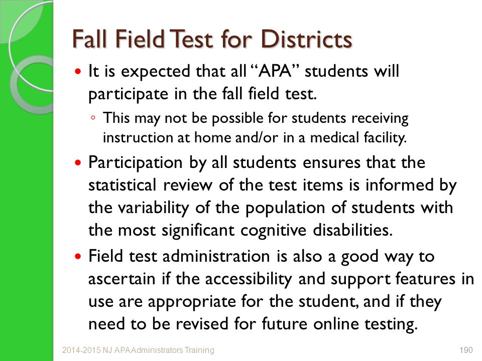 "Fall Field Test for Districts It is expected that all ""APA"" students will participate in the fall field test. ◦ This may not be possible for students"