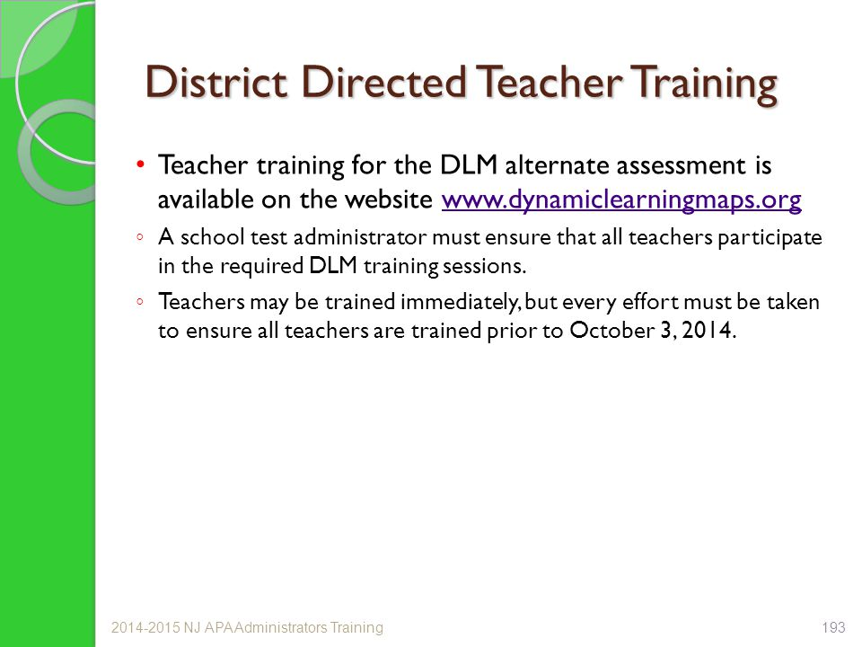 District Directed Teacher Training Teacher training for the DLM alternate assessment is available on the website www.dynamiclearningmaps.orgwww.dynami