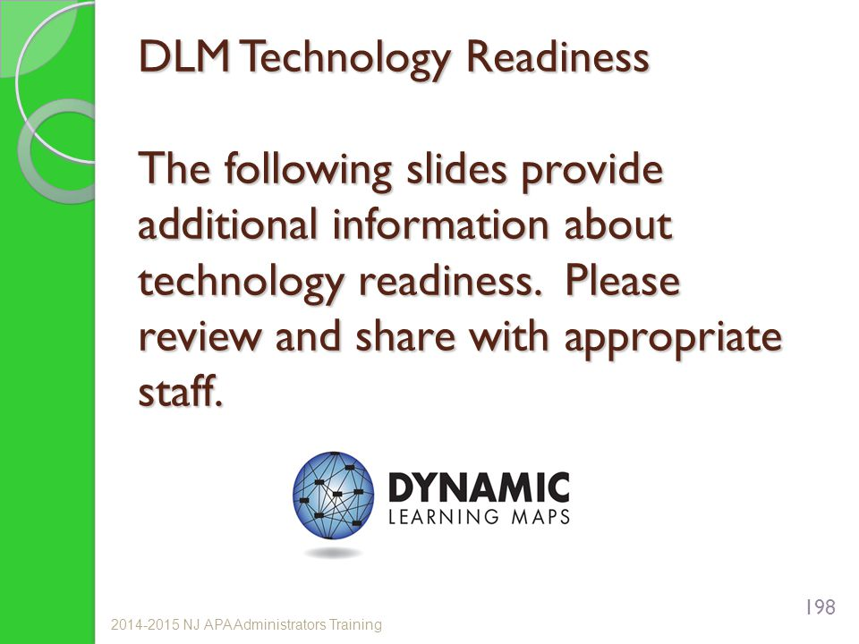 DLM Technology Readiness The following slides provide additional information about technology readiness. Please review and share with appropriate staf