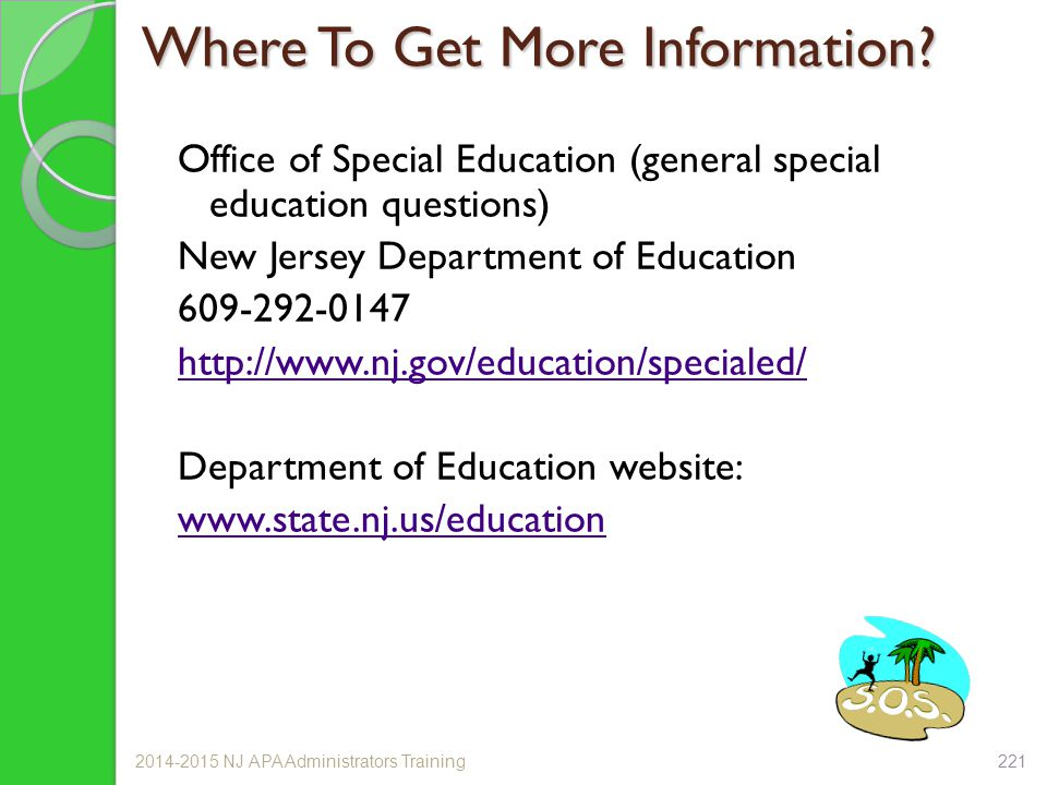 Where To Get More Information? Office of Special Education (general special education questions) New Jersey Department of Education 609-292-0147 http: